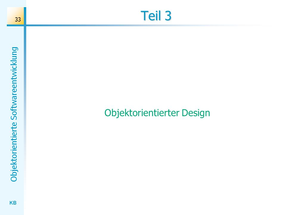 KB Objektorientierte Softwareentwicklung 33 Teil 3 Objektorientierter Design