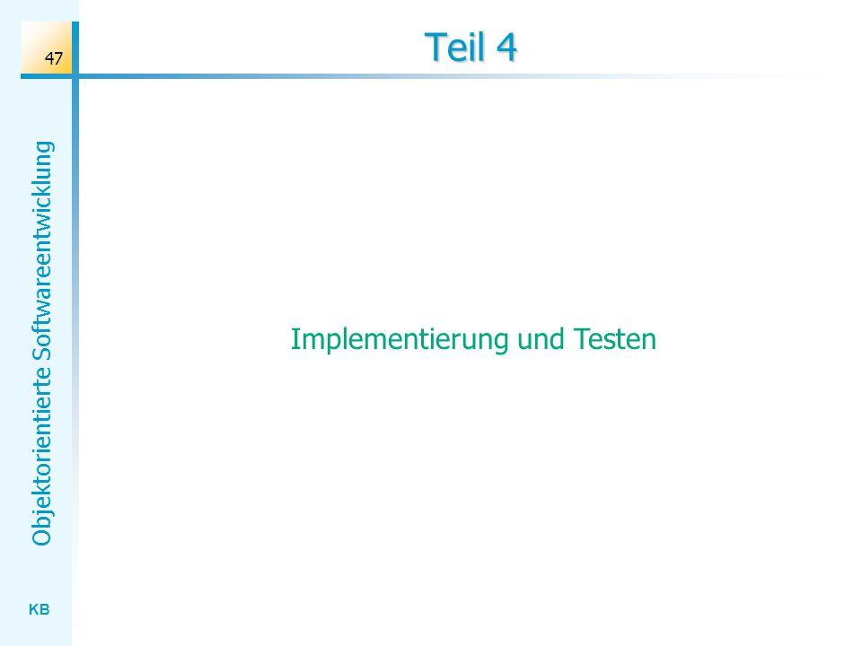 KB Objektorientierte Softwareentwicklung 47 Teil 4 Implementierung und Testen
