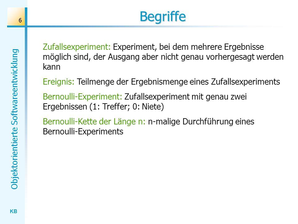 KB Objektorientierte Softwareentwicklung 6 Begriffe Zufallsexperiment: Experiment, bei dem mehrere Ergebnisse möglich sind, der Ausgang aber nicht gen