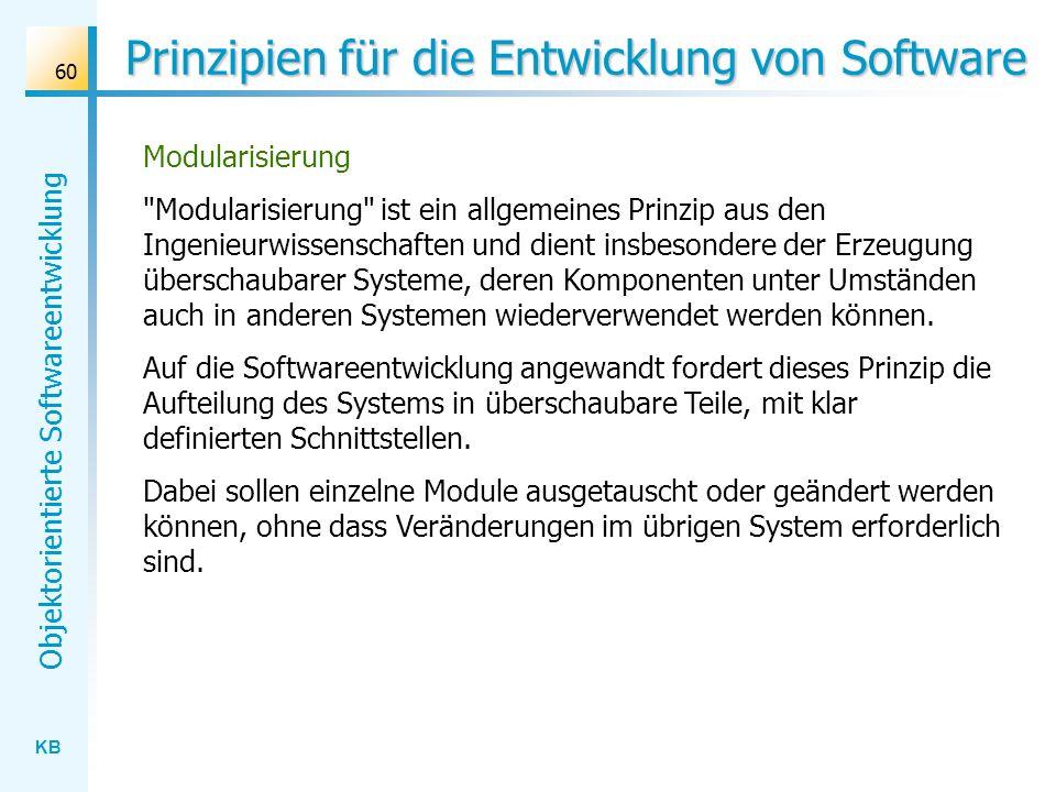 KB Objektorientierte Softwareentwicklung 60 Prinzipien für die Entwicklung von Software Modularisierung