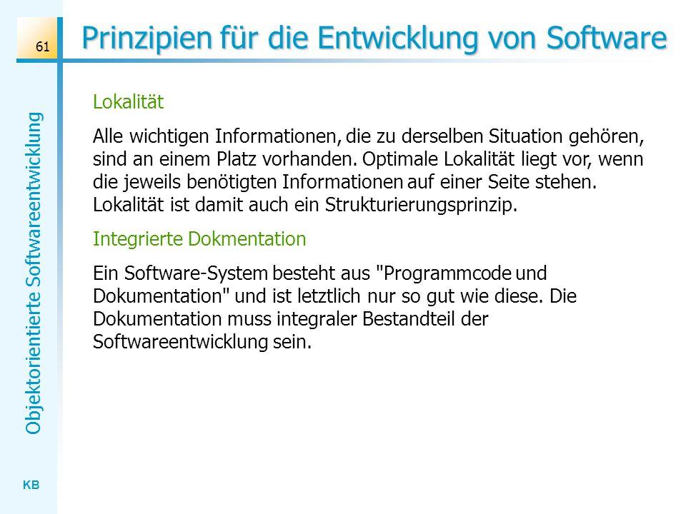 KB Objektorientierte Softwareentwicklung 61 Prinzipien für die Entwicklung von Software Lokalität Alle wichtigen Informationen, die zu derselben Situa