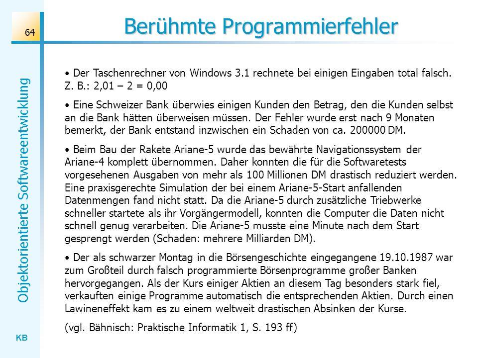 KB Objektorientierte Softwareentwicklung 64 Berühmte Programmierfehler Der Taschenrechner von Windows 3.1 rechnete bei einigen Eingaben total falsch.