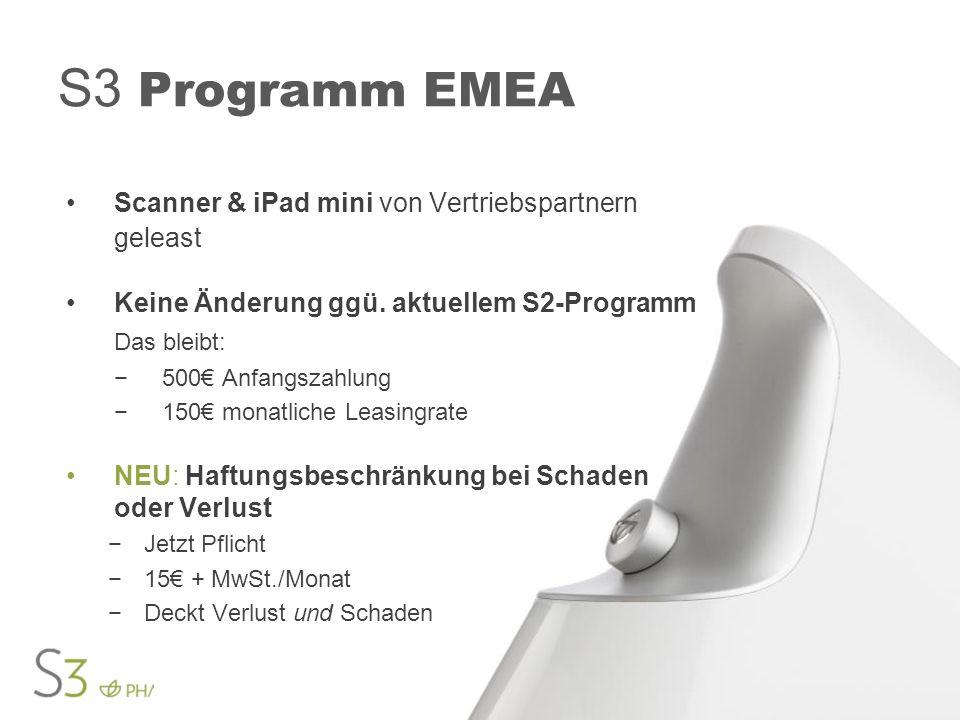 S3 Programm EMEA Scanner & iPad mini von Vertriebspartnern geleast Keine Änderung ggü. aktuellem S2-Programm Das bleibt: 500 Anfangszahlung 150 monatl