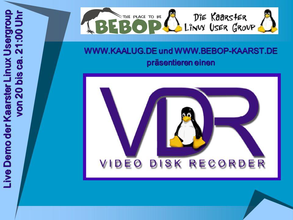 Live Demo der Kaarster Linux Usergroup von 20 bis ca. 21:00 Uhr WWW.KAALUG.DE und WWW.BEBOP-KAARST.DE präsentieren einen