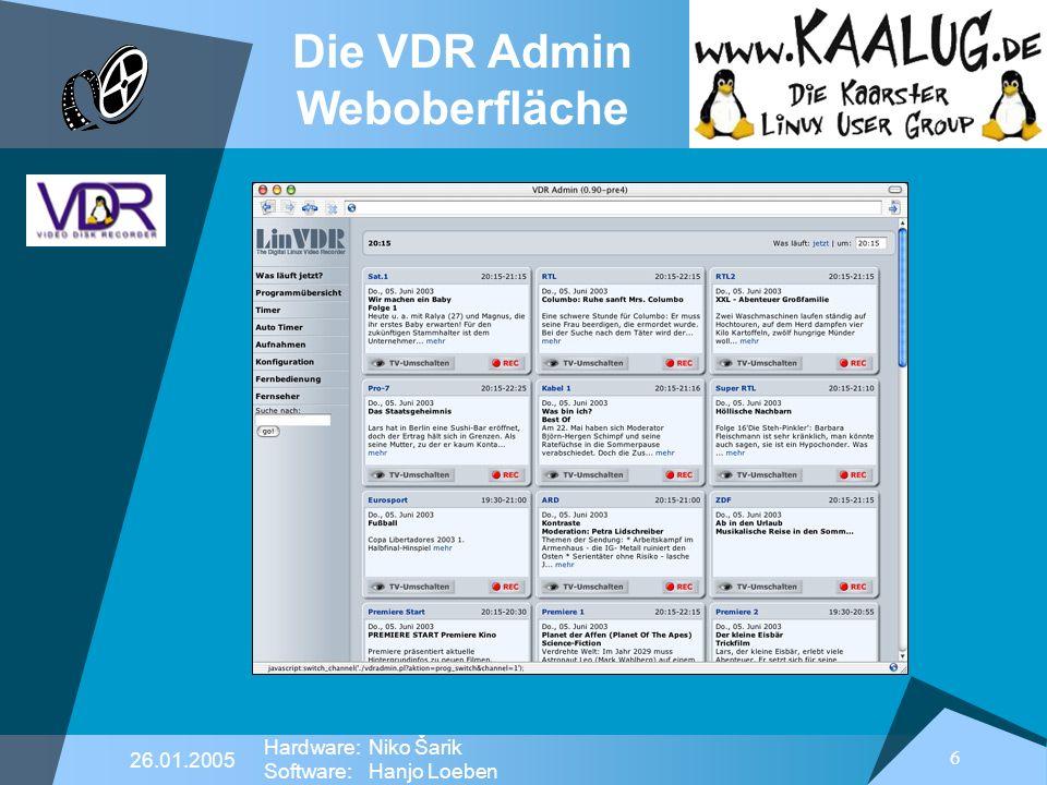 6 26.01.2005 Hardware:Niko Šarik Software:Hanjo Loeben Die VDR Admin Weboberfläche