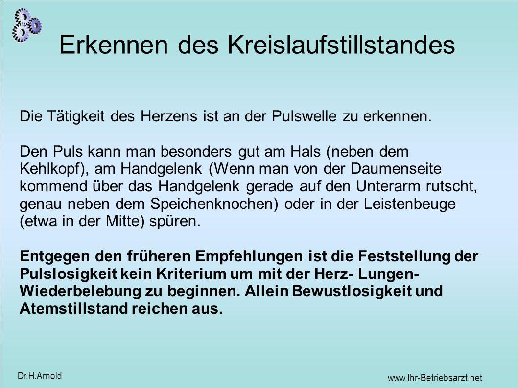 www.Ihr-Betriebsarzt.net Dr.H.Arnold Erkennen des Kreislaufstillstandes Die Tätigkeit des Herzens ist an der Pulswelle zu erkennen.