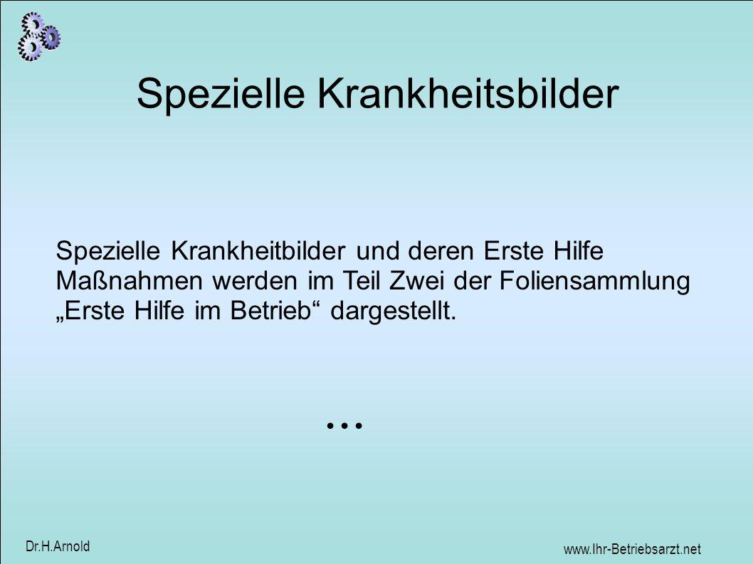 www.Ihr-Betriebsarzt.net Dr.H.Arnold Spezielle Krankheitsbilder Spezielle Krankheitbilder und deren Erste Hilfe Maßnahmen werden im Teil Zwei der Foliensammlung Erste Hilfe im Betrieb dargestellt....