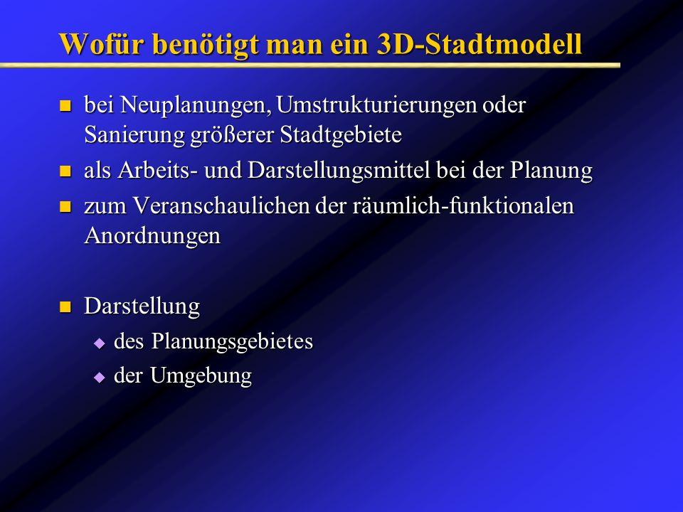 Wofür benötigt man ein 3D-Stadtmodell bei Neuplanungen, Umstrukturierungen oder Sanierung größerer Stadtgebiete bei Neuplanungen, Umstrukturierungen o