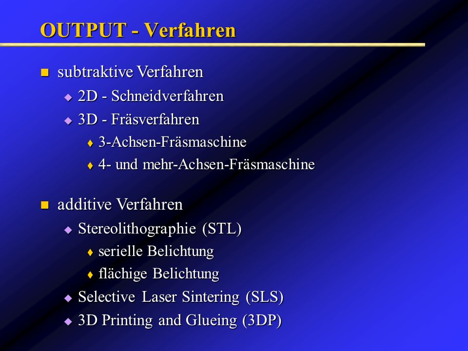 OUTPUT - Verfahren Stereolithographie (STL) Stereolithographie (STL) serielle Belichtung serielle Belichtung flächige Belichtung flächige Belichtung S