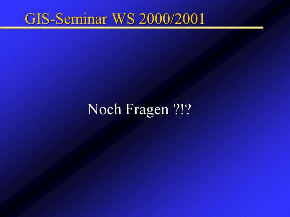 GIS-Seminar WS 2000/2001 Noch Fragen ?!?