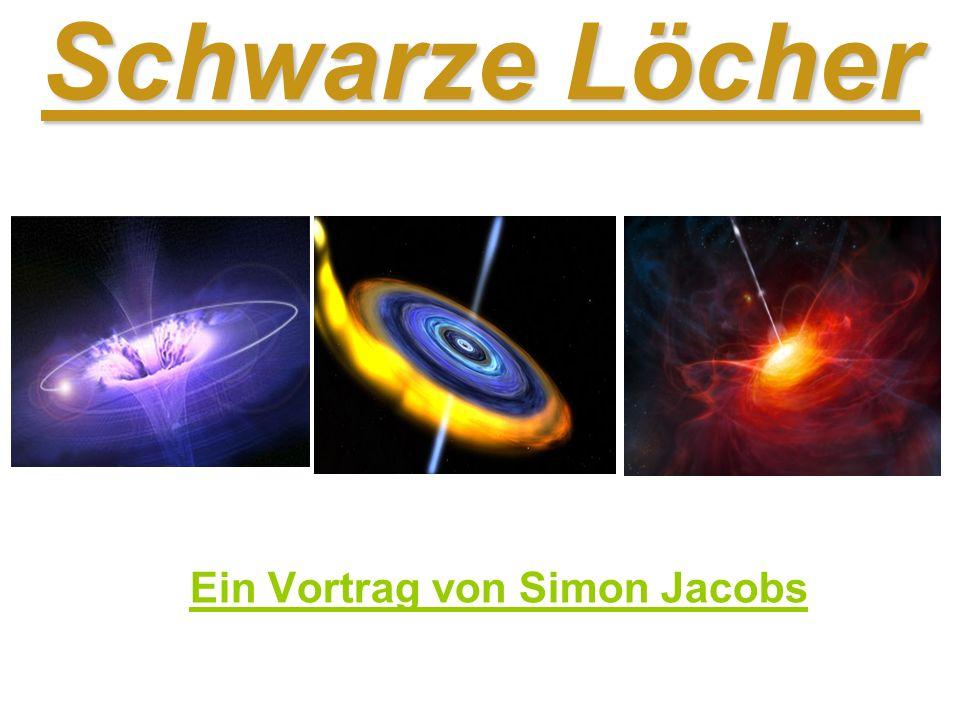 Schwarze Löcher Ein Vortrag von Simon Jacobs