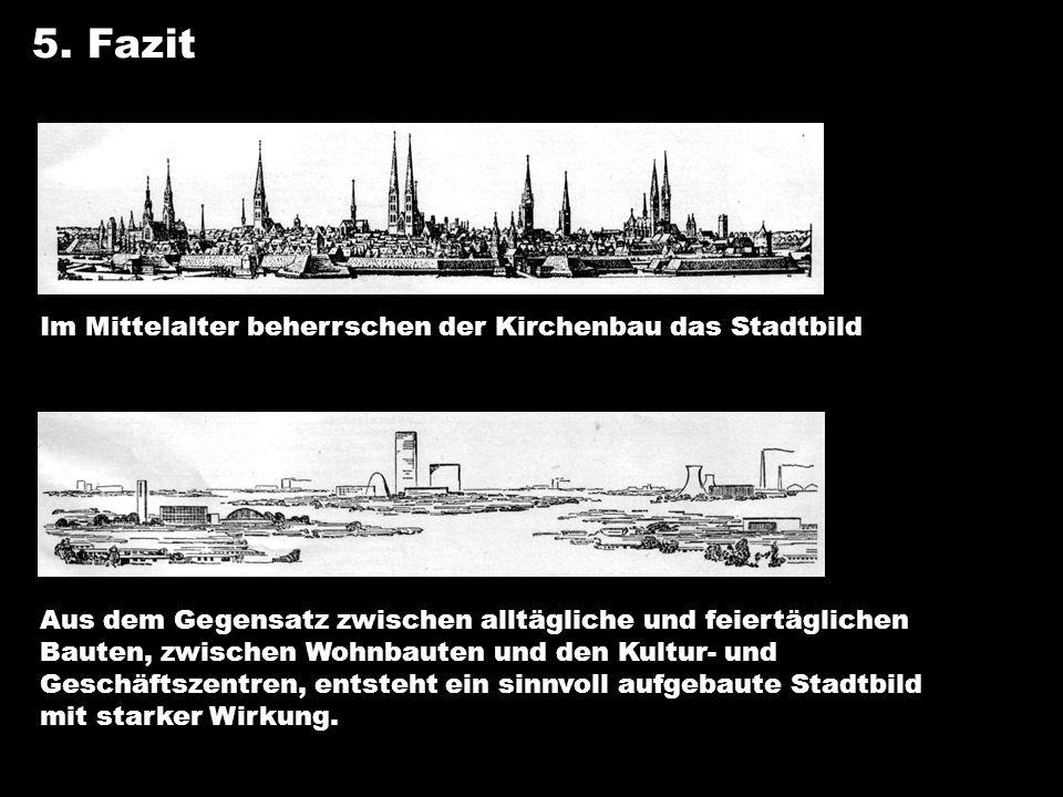 5. Fazit Im Mittelalter beherrschen der Kirchenbau das Stadtbild Aus dem Gegensatz zwischen alltägliche und feiertäglichen Bauten, zwischen Wohnbauten
