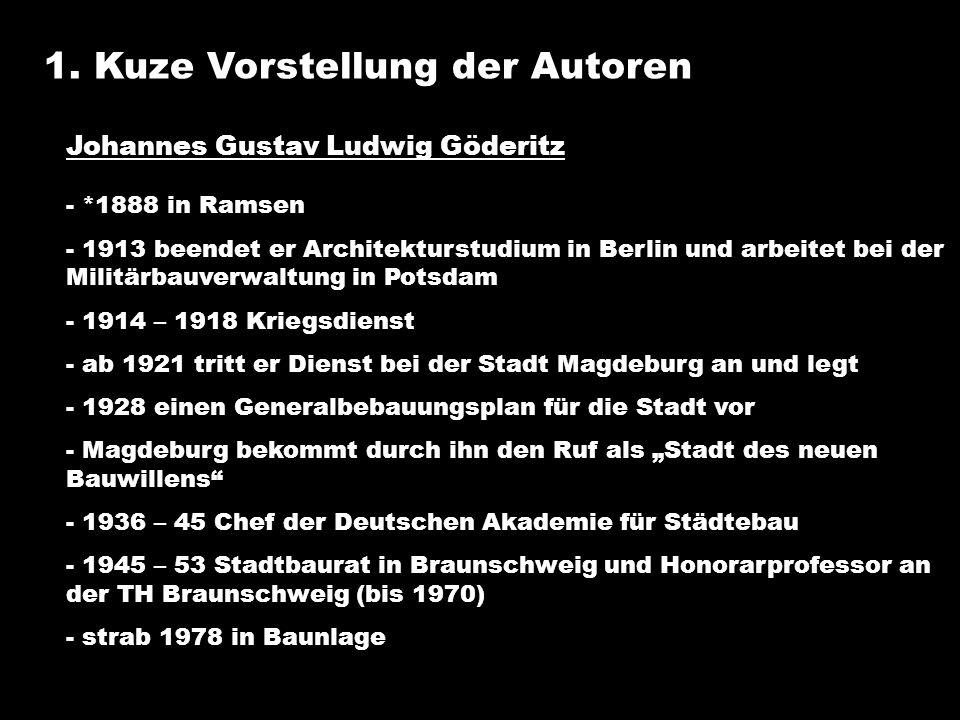 1. Kuze Vorstellung der Autoren Johannes Gustav Ludwig Göderitz - *1888 in Ramsen - 1913 beendet er Architekturstudium in Berlin und arbeitet bei der