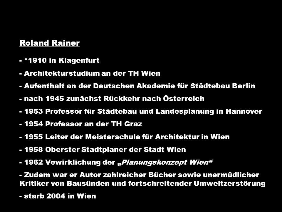 Roland Rainer - *1910 in Klagenfurt - Architekturstudium an der TH Wien - Aufenthalt an der Deutschen Akademie für Städtebau Berlin - nach 1945 zunäch