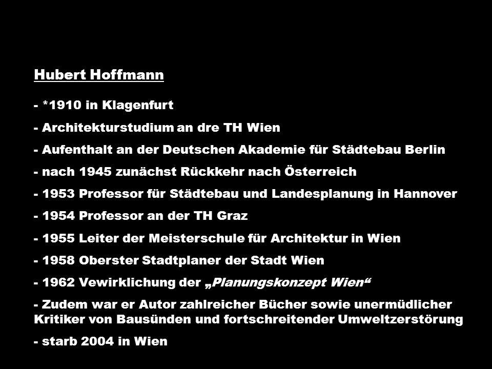 Hubert Hoffmann - *1910 in Klagenfurt - Architekturstudium an dre TH Wien - Aufenthalt an der Deutschen Akademie für Städtebau Berlin - nach 1945 zunä