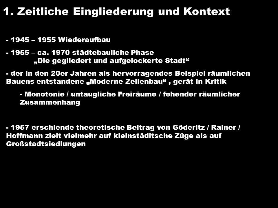 1. Zeitliche Eingliederung und Kontext - 1945 – 1955 Wiederaufbau - 1955 – ca. 1970 städtebauliche Phase Die gegliedert und aufgelockerte Stadt - der