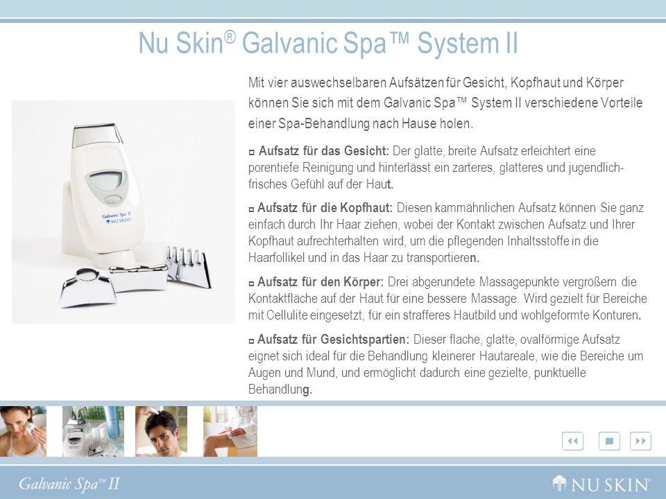 Nu Skin ® Galvanic Spa System II Mit vier auswechselbaren Aufsätzen für Gesicht, Kopfhaut und Körper können Sie sich mit dem Galvanic Spa System II ve
