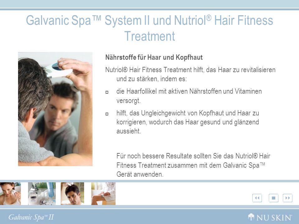 Galvanic Spa System II und Nutriol ® Hair Fitness Treatment Nährstoffe für Haar und Kopfhaut Nutriol® Hair Fitness Treatment hilft, das Haar zu revita
