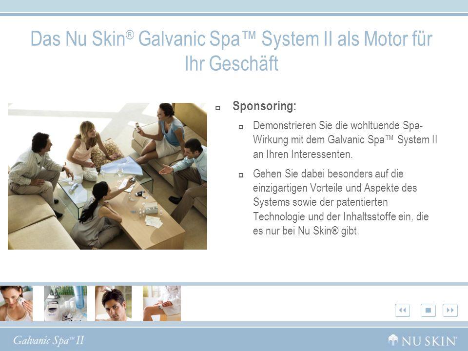 Sponsoring: Demonstrieren Sie die wohltuende Spa- Wirkung mit dem Galvanic Spa System II an Ihren Interessenten. Gehen Sie dabei besonders auf die ein