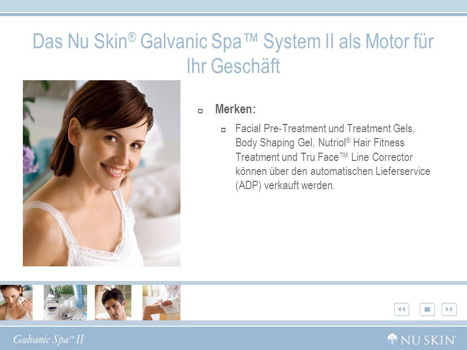 Das Nu Skin ® Galvanic Spa System II als Motor für Ihr Geschäft Merken: Facial Pre-Treatment und Treatment Gels, Body Shaping Gel, Nutriol ® Hair Fitn