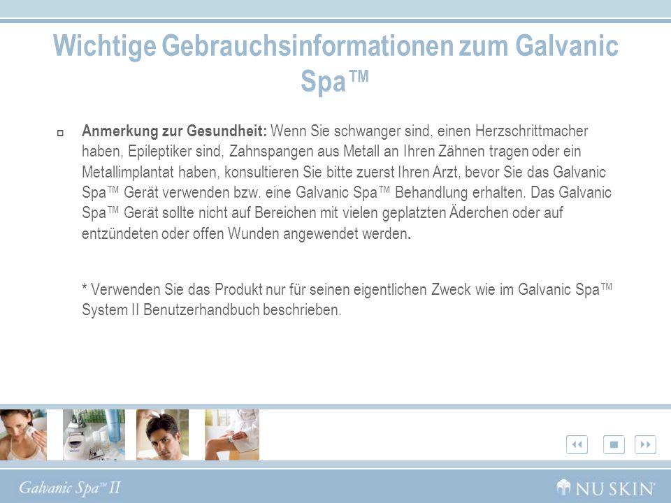 Wichtige Gebrauchsinformationen zum Galvanic Spa Anmerkung zur Gesundheit: Wenn Sie schwanger sind, einen Herzschrittmacher haben, Epileptiker sind, Z