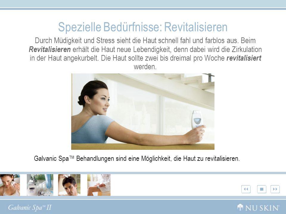 Spezielle Bedürfnisse: Revitalisieren Durch Müdigkeit und Stress sieht die Haut schnell fahl und farblos aus. Beim Revitalisieren erhält die Haut neue