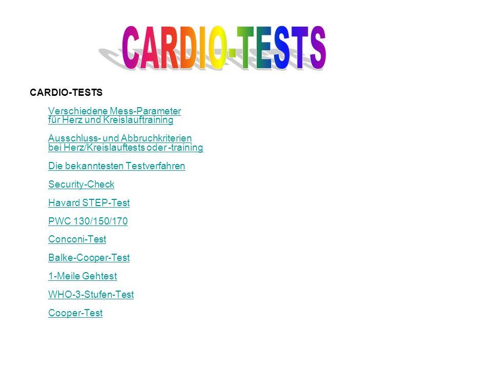 CARDIO-TESTS Verschiedene Mess-Parameter für Herz und Kreislauftraining Ausschluss- und Abbruchkriterien bei Herz/Kreislauftests oder -training Die be