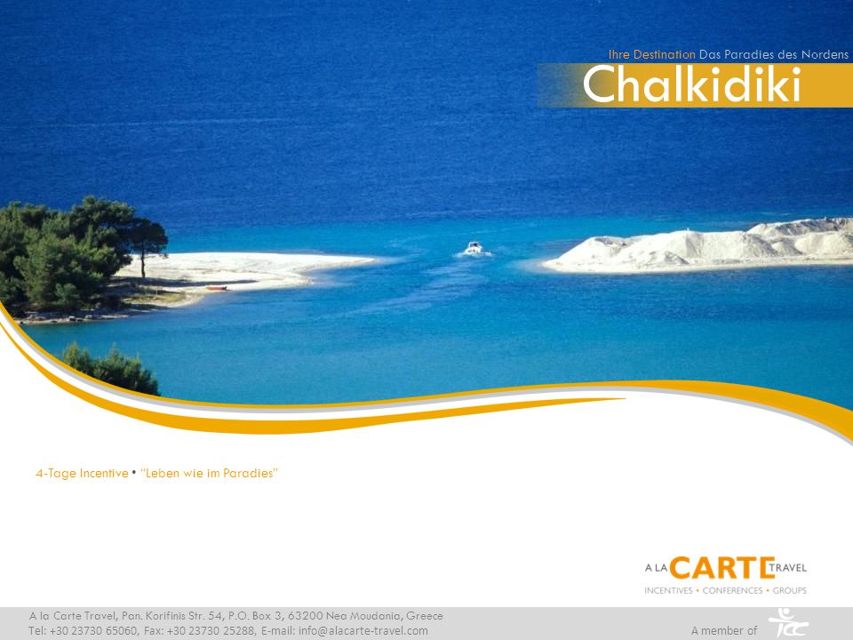 Chalkidiki Ihre Destination Das Paradies des Nordens A la Carte Travel, Pan. Korifinis Str. 54, P.O. Box 3, 63200 Nea Moudania, Greece Tel: +30 23730