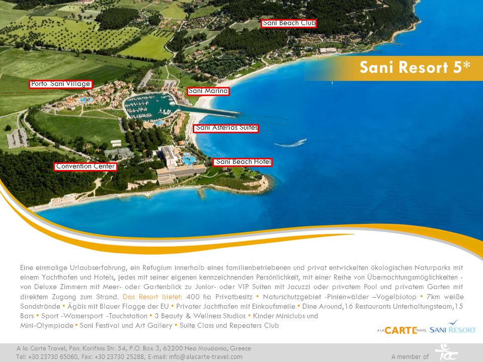 Sani Resort 5* A la Carte Travel, Pan. Korifinis Str. 54, P.O. Box 3, 63200 Nea Moudania, Greece Tel: +30 23730 65060, Fax: +30 23730 25288, E-mail: i