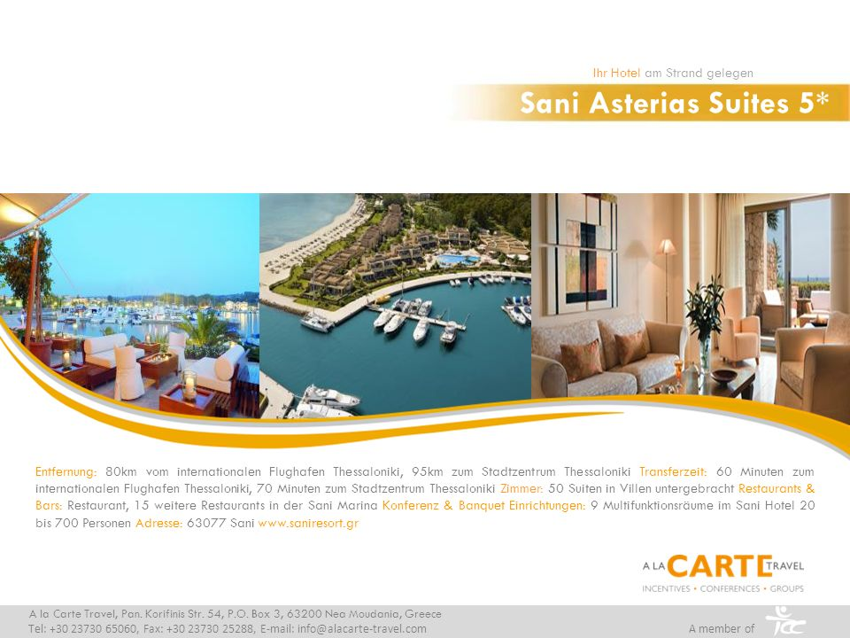 Sani Asterias Suites 5* Ihr Hotel am Strand gelegen A la Carte Travel, Pan. Korifinis Str. 54, P.O. Box 3, 63200 Nea Moudania, Greece Tel: +30 23730 6