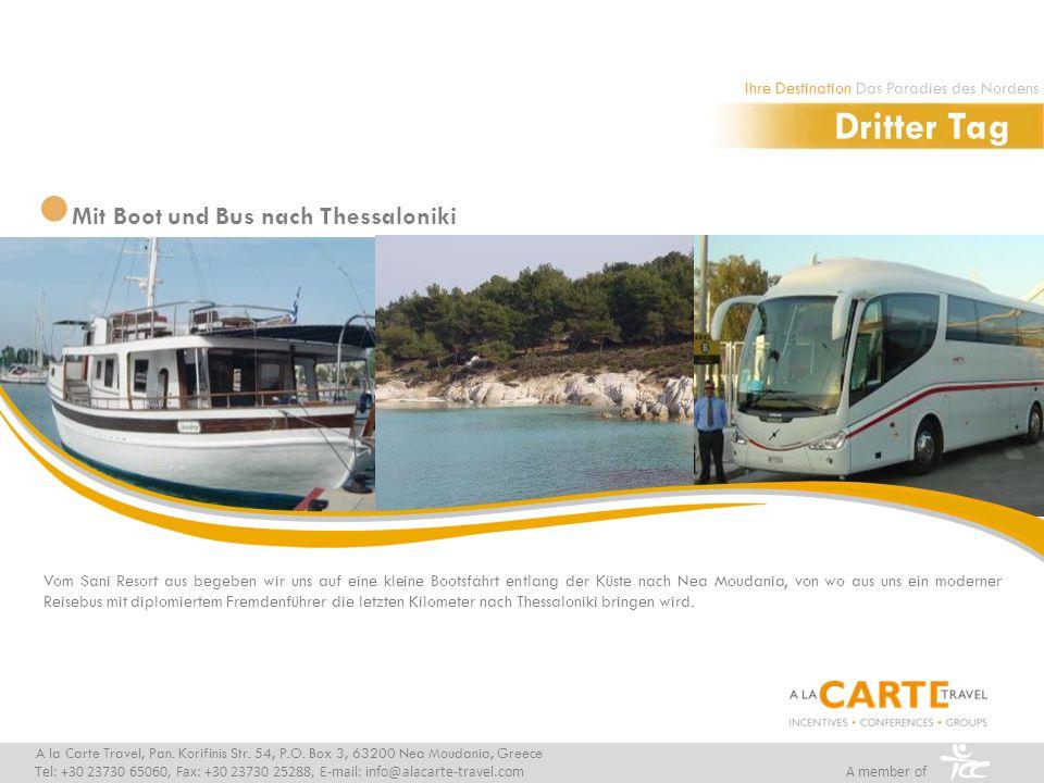 Vom Sani Resort aus begeben wir uns auf eine kleine Bootsfahrt entlang der Küste nach Nea Moudania, von wo aus uns ein moderner Reisebus mit diplomiertem Fremdenführer die letzten Kilometer nach Thessaloniki bringen wird.