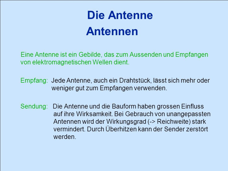 Die Antenne Antennen Eine Antenne ist ein Gebilde, das zum Aussenden und Empfangen von elektromagnetischen Wellen dient.