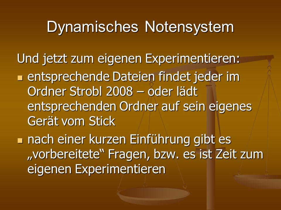 Dynamisches Notensystem Und jetzt zum eigenen Experimentieren: entsprechende Dateien findet jeder im Ordner Strobl 2008 – oder lädt entsprechenden Ord