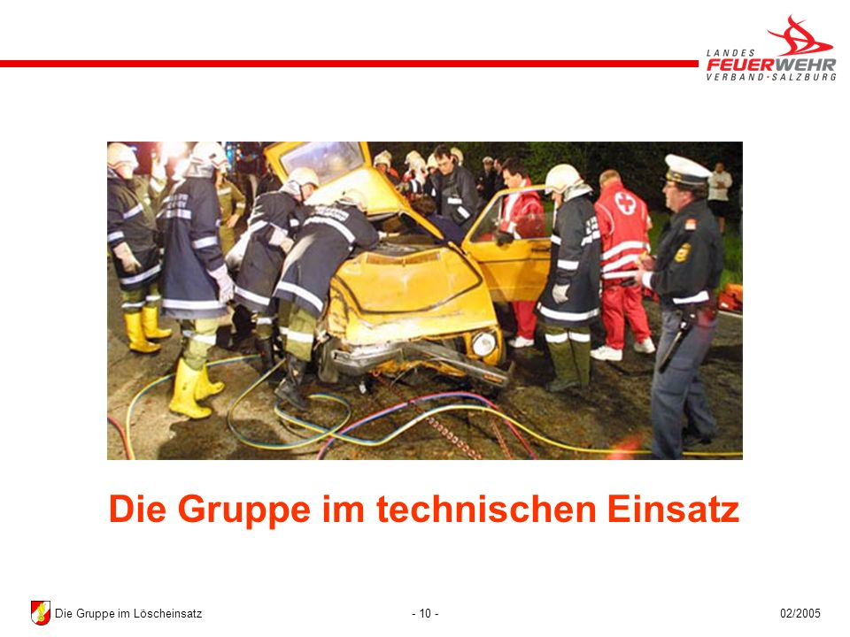 - 10 -02/2005Die Gruppe im Löscheinsatz Die Gruppe im technischen Einsatz