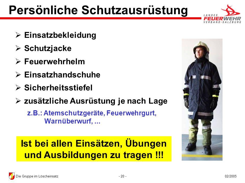 - 20 -02/2005Die Gruppe im Löscheinsatz Persönliche Schutzausrüstung Einsatzbekleidung Schutzjacke Feuerwehrhelm Einsatzhandschuhe Sicherheitsstiefel