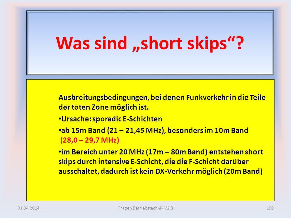 Was sind short skips? Ausbreitungsbedingungen, bei denen Funkverkehr in die Teile der toten Zone möglich ist. Ursache: sporadic E-Schichten ab 15m Ban