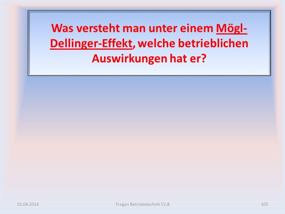 Was versteht man unter einem Mögl- Dellinger-Effekt, welche betrieblichen Auswirkungen hat er? 01.04.2014103Fragen Betriebstechnik V2.8
