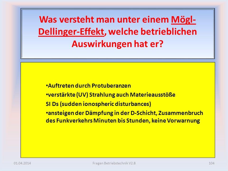 Was versteht man unter einem Mögl- Dellinger-Effekt, welche betrieblichen Auswirkungen hat er? Auftreten durch Protuberanzen verstärkte (UV) Strahlung