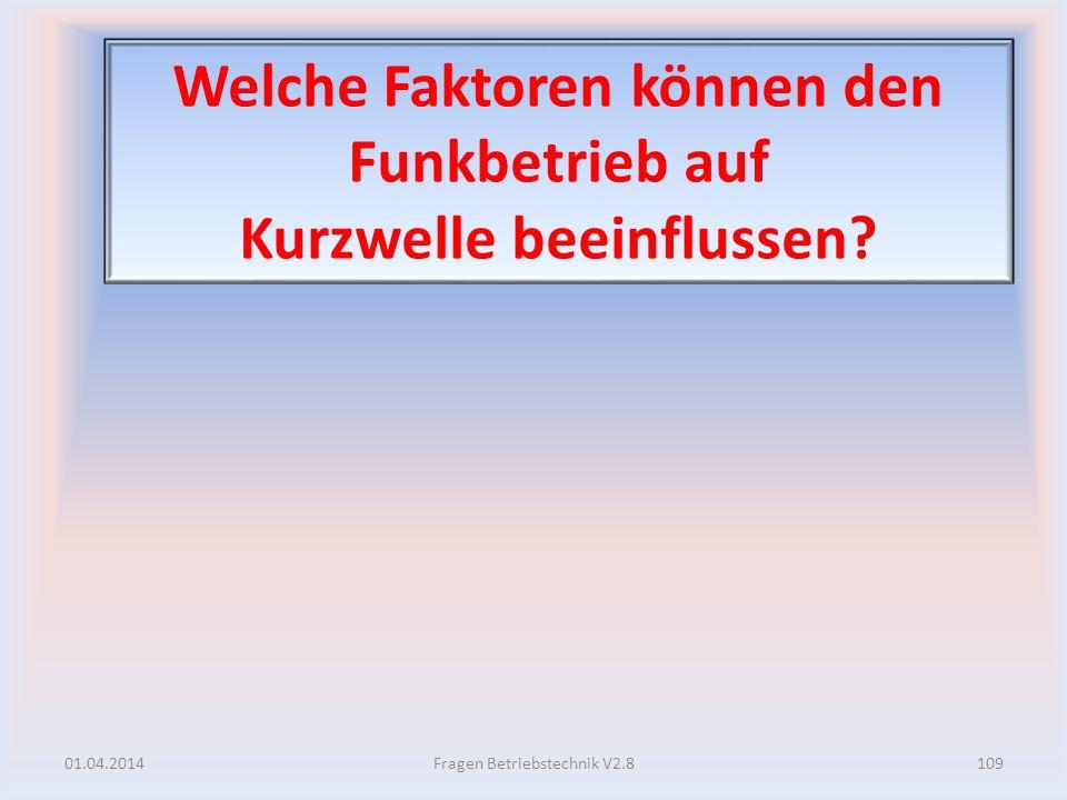Welche Faktoren können den Funkbetrieb auf Kurzwelle beeinflussen? 01.04.2014109Fragen Betriebstechnik V2.8