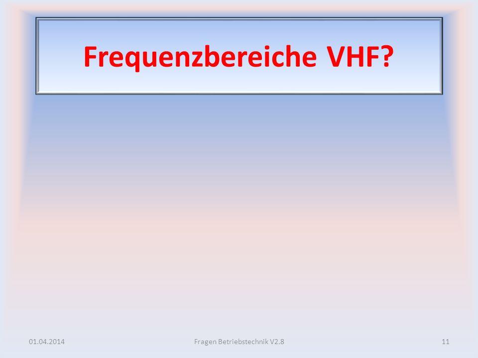 Frequenzbereiche VHF? 01.04.201411Fragen Betriebstechnik V2.8