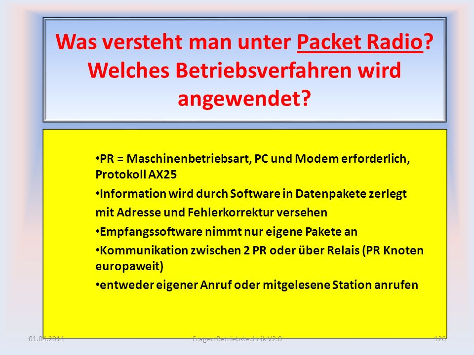 Was versteht man unter Packet Radio? Welches Betriebsverfahren wird angewendet? PR = Maschinenbetriebsart, PC und Modem erforderlich, Protokoll AX25 I