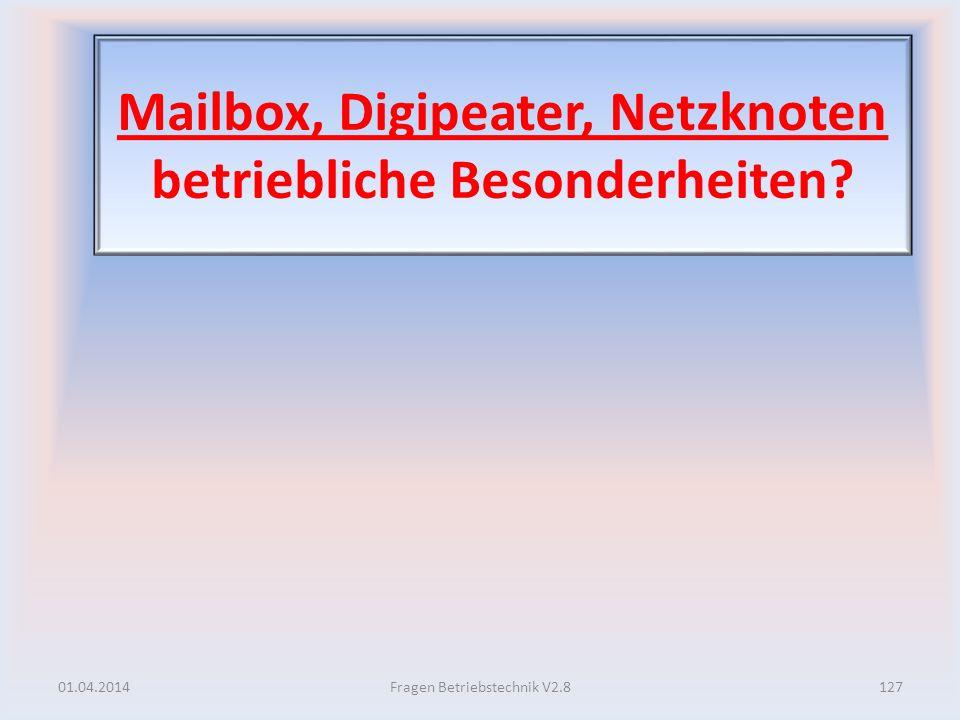 Mailbox, Digipeater, Netzknoten betriebliche Besonderheiten? 01.04.2014127Fragen Betriebstechnik V2.8