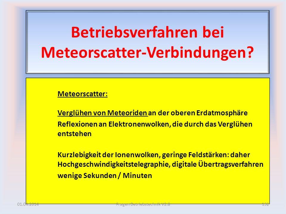Betriebsverfahren bei Meteorscatter-Verbindungen? Meteorscatter: Verglühen von Meteoriden an der oberen Erdatmosphäre Reflexionen an Elektronenwolken,