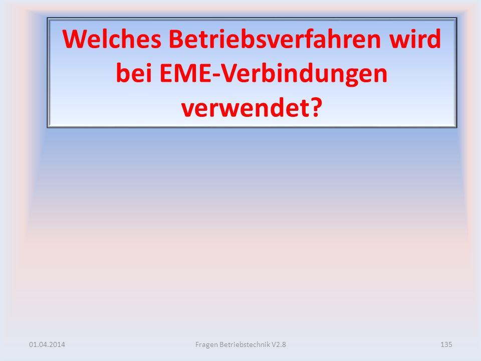 Welches Betriebsverfahren wird bei EME-Verbindungen verwendet? 01.04.2014135Fragen Betriebstechnik V2.8