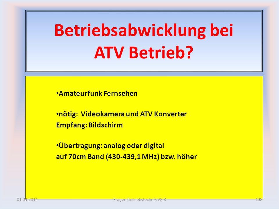Betriebsabwicklung bei ATV Betrieb? Amateurfunk Fernsehen nötig: Videokamera und ATV Konverter Empfang: Bildschirm Übertragung: analog oder digital au