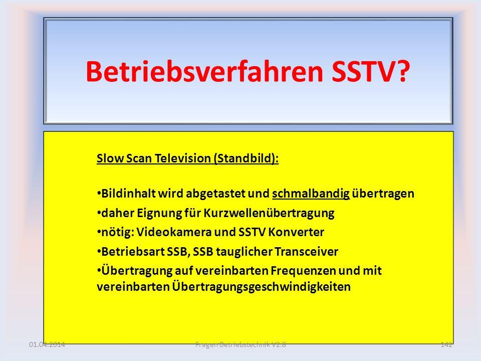 Betriebsverfahren SSTV? Slow Scan Television (Standbild): Bildinhalt wird abgetastet und schmalbandig übertragen daher Eignung für Kurzwellenübertragu