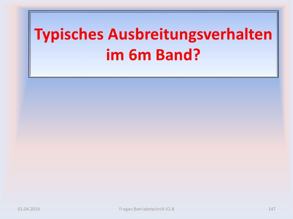 Typisches Ausbreitungsverhalten im 6m Band? 01.04.2014147Fragen Betriebstechnik V2.8