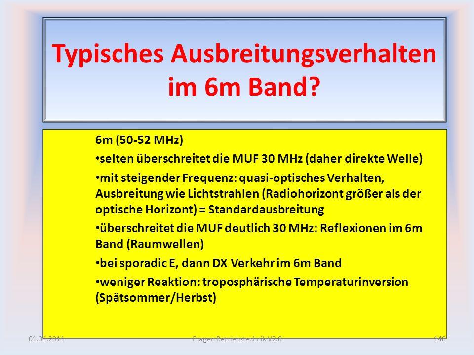 Typisches Ausbreitungsverhalten im 6m Band? 6m (50-52 MHz) selten überschreitet die MUF 30 MHz (daher direkte Welle) mit steigender Frequenz: quasi-op
