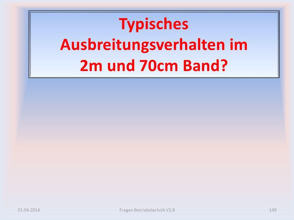 Typisches Ausbreitungsverhalten im 2m und 70cm Band? 01.04.2014149Fragen Betriebstechnik V2.8