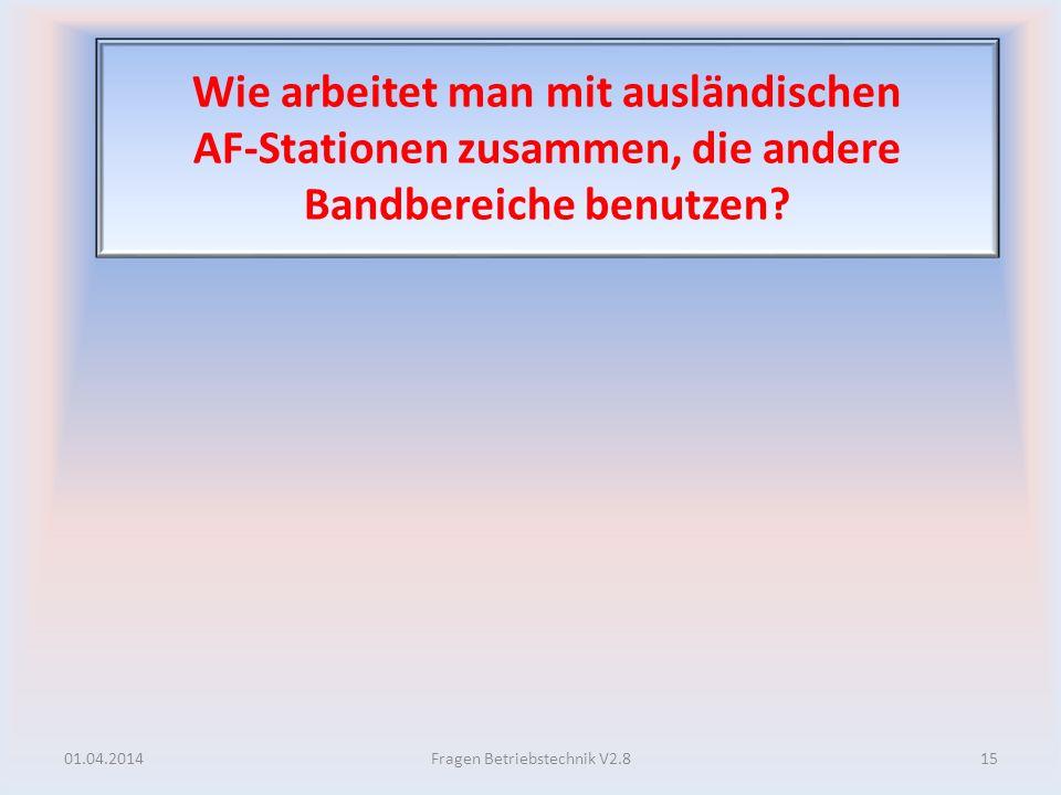 Wie arbeitet man mit ausländischen AF-Stationen zusammen, die andere Bandbereiche benutzen? 01.04.201415Fragen Betriebstechnik V2.8